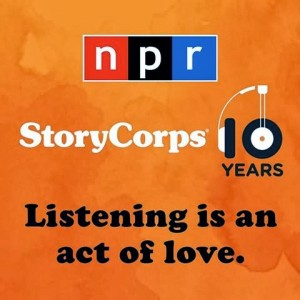 storycorps npr Listening is an act of love